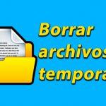 Como borrar archivos temporales